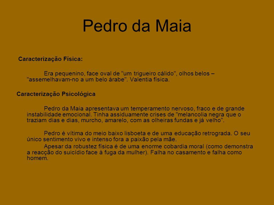 Pedro da Maia Caracterização Física: Era pequenino, face oval de