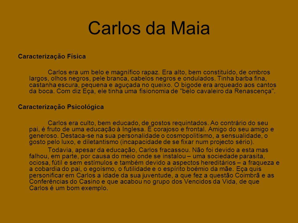 Carlos da Maia Caracterização Física Carlos era um belo e magnífico rapaz. Era alto, bem constituído, de ombros largos, olhos negros, pele branca, cab