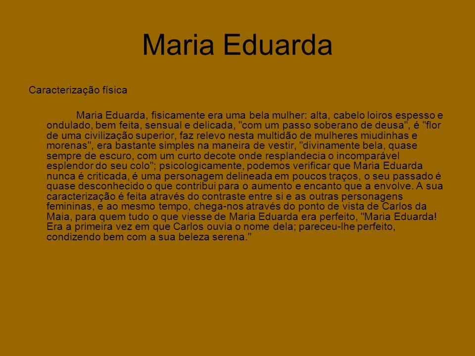 Maria Eduarda Caracterização física Maria Eduarda, fisicamente era uma bela mulher: alta, cabelo loiros espesso e ondulado, bem feita, sensual e delic
