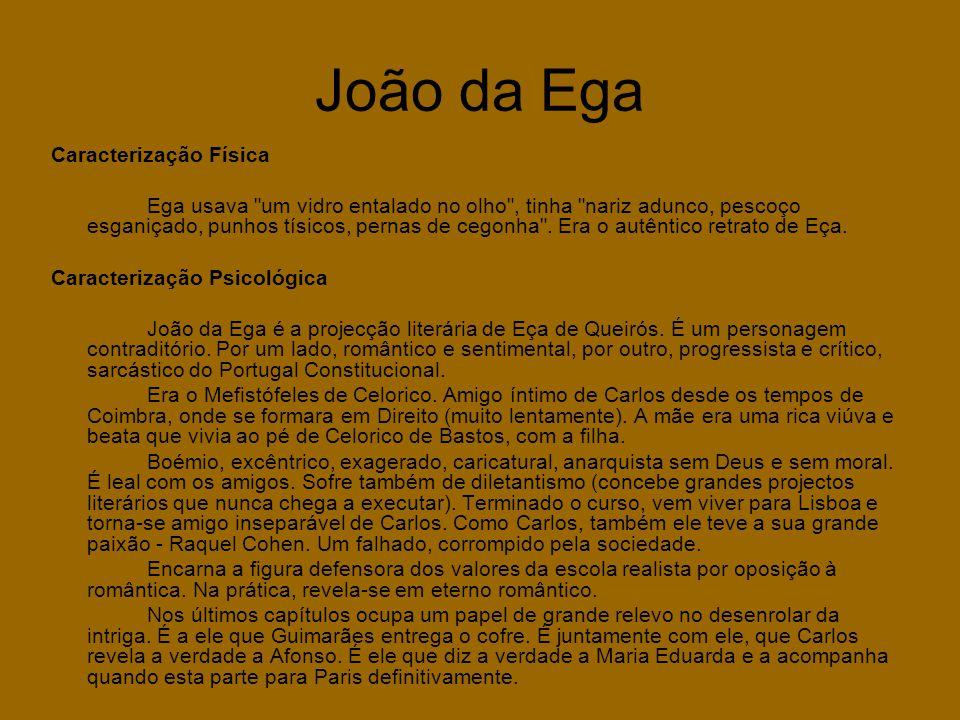 João da Ega Caracterização Física Ega usava um vidro entalado no olho , tinha nariz adunco, pescoço esganiçado, punhos tísicos, pernas de cegonha .