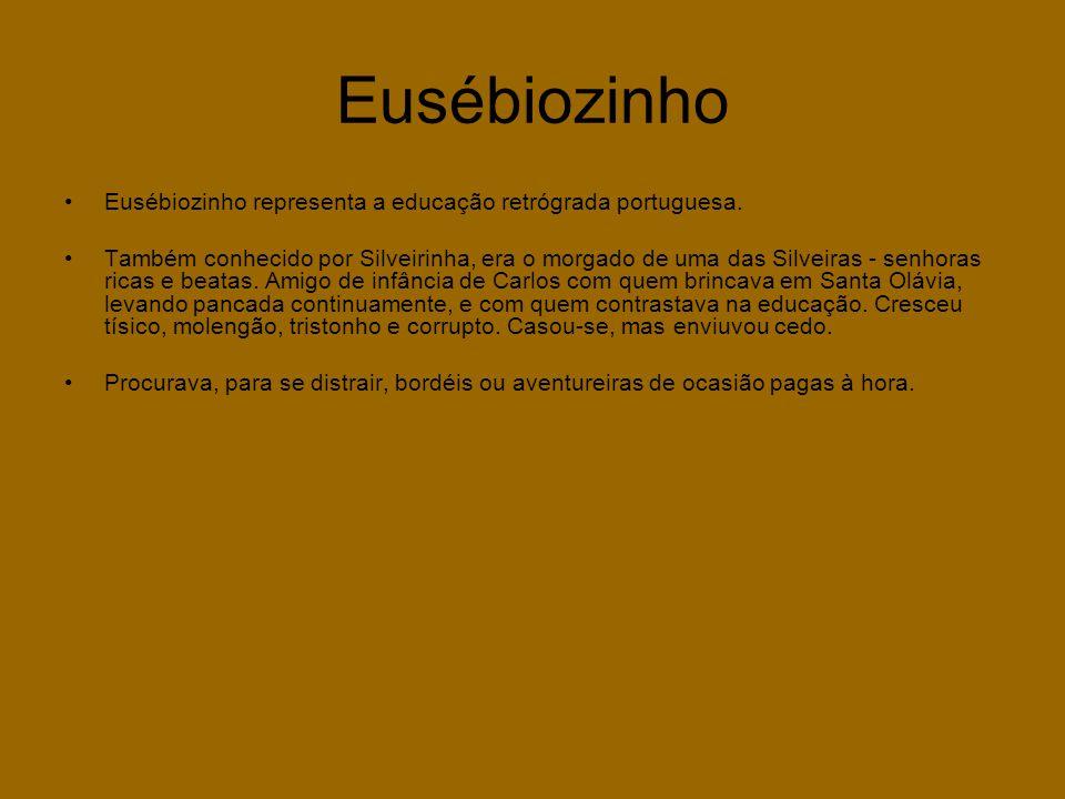 Eusébiozinho •Eusébiozinho representa a educação retrógrada portuguesa. •Também conhecido por Silveirinha, era o morgado de uma das Silveiras - senhor