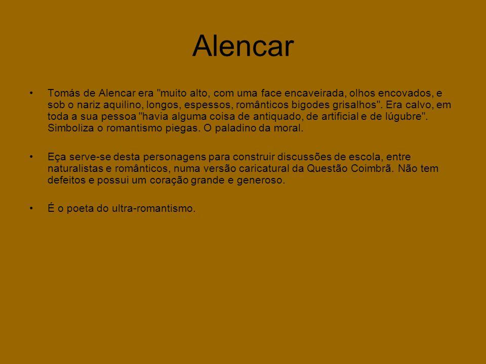 Alencar •Tomás de Alencar era muito alto, com uma face encaveirada, olhos encovados, e sob o nariz aquilino, longos, espessos, românticos bigodes grisalhos .