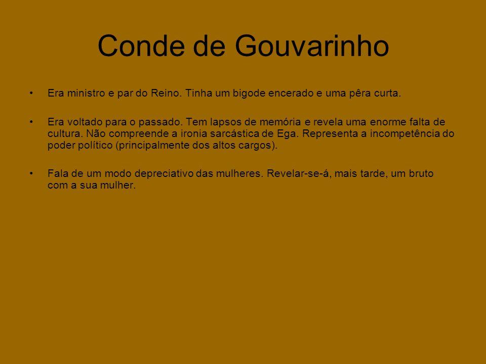 Conde de Gouvarinho •Era ministro e par do Reino. Tinha um bigode encerado e uma pêra curta. •Era voltado para o passado. Tem lapsos de memória e reve