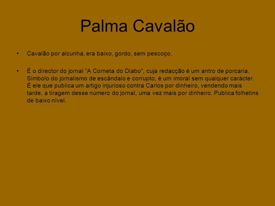 Palma Cavalão •Cavalão por alcunha, era baixo, gordo, sem pescoço. •É o director do jornal