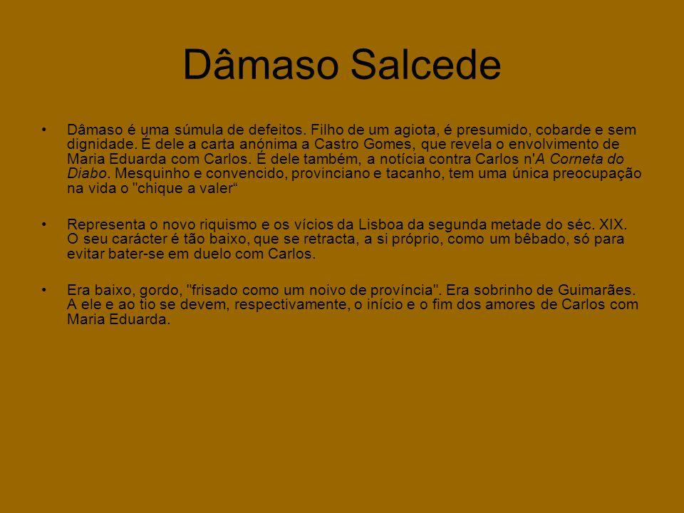 Dâmaso Salcede •Dâmaso é uma súmula de defeitos. Filho de um agiota, é presumido, cobarde e sem dignidade. É dele a carta anónima a Castro Gomes, que