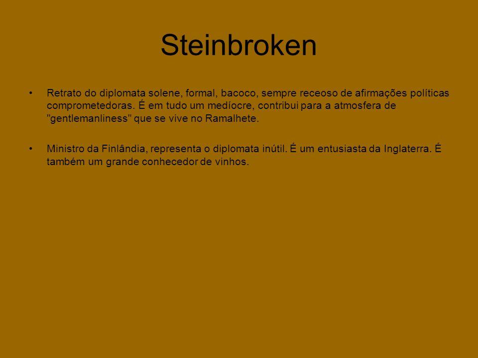 Steinbroken •Retrato do diplomata solene, formal, bacoco, sempre receoso de afirmações políticas comprometedoras. É em tudo um medíocre, contribui par