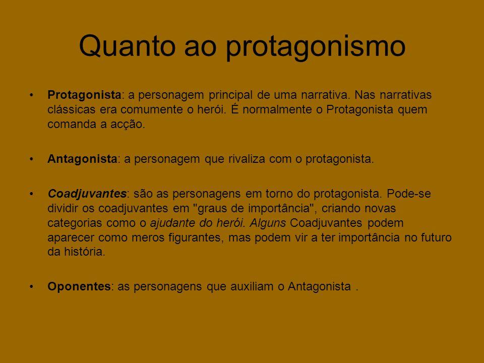 Quanto ao protagonismo •Protagonista: a personagem principal de uma narrativa.