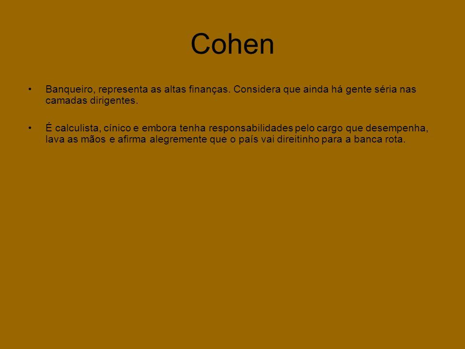 Cohen •Banqueiro, representa as altas finanças. Considera que ainda há gente séria nas camadas dirigentes. •É calculista, cínico e embora tenha respon