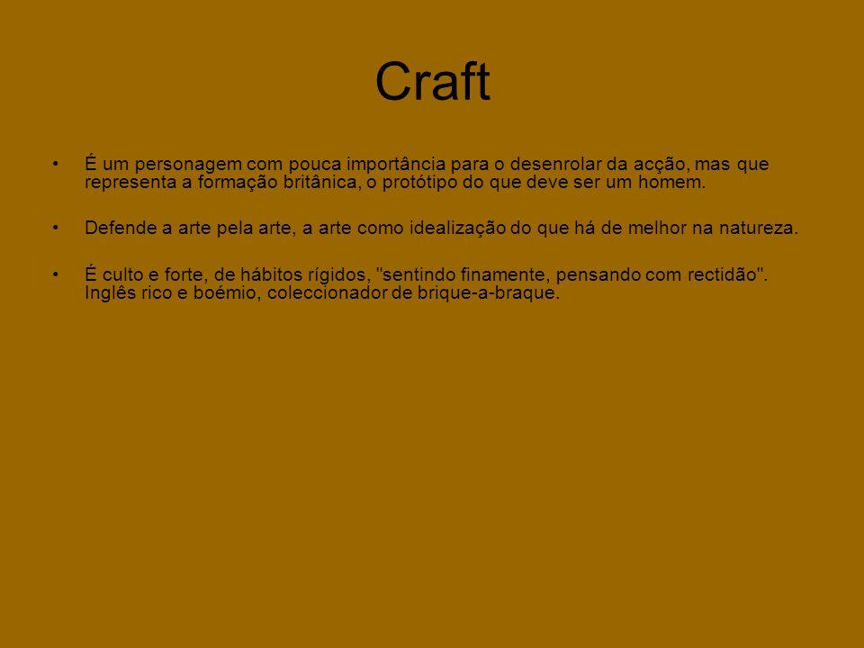 Craft •É um personagem com pouca importância para o desenrolar da acção, mas que representa a formação britânica, o protótipo do que deve ser um homem