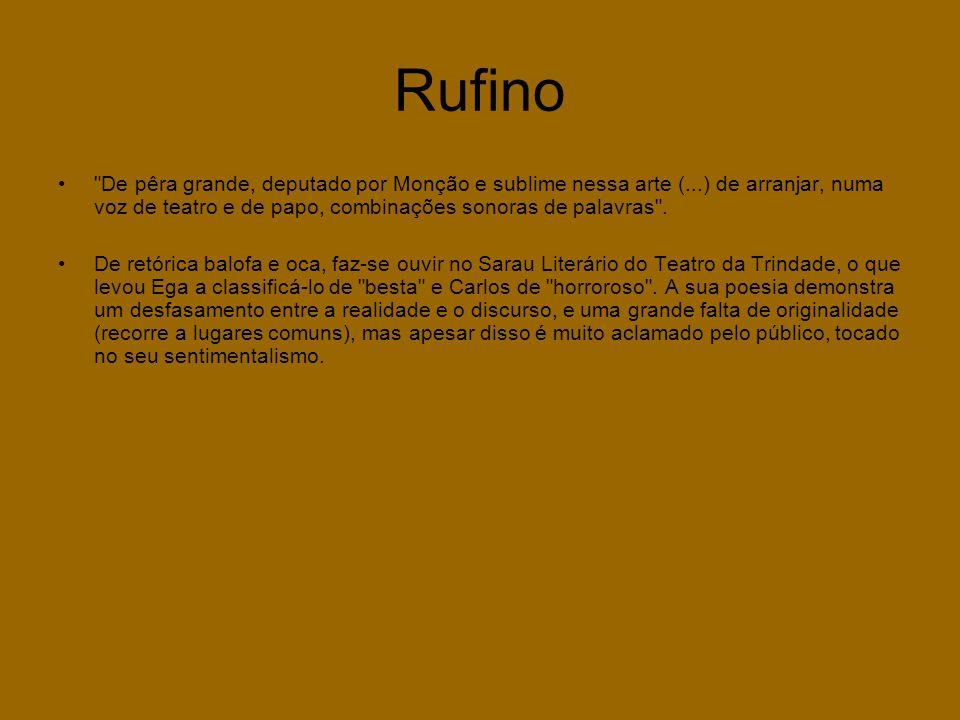 Rufino • De pêra grande, deputado por Monção e sublime nessa arte (...) de arranjar, numa voz de teatro e de papo, combinações sonoras de palavras .