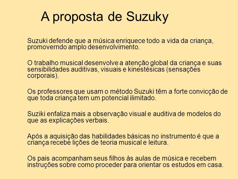 Suzuki defende que a música enriquece todo a vida da criança, promoverndo amplo desenvolvimento. O trabalho musical desenvolve a atenção global da cri