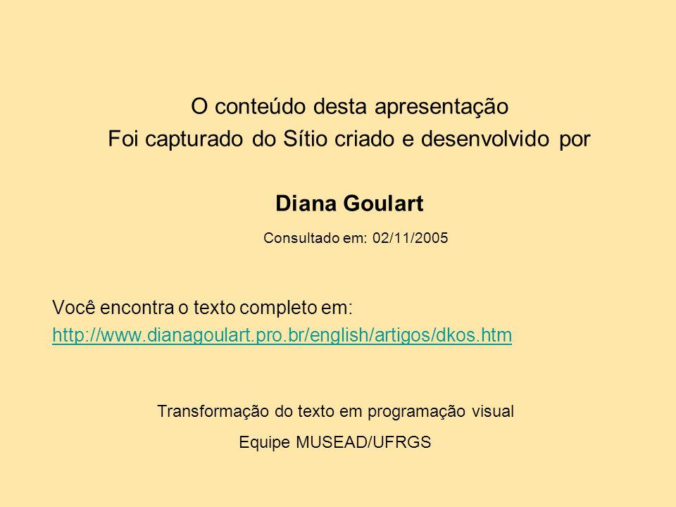 O conteúdo desta apresentação Foi capturado do Sítio criado e desenvolvido por Diana Goulart Consultado em: 02/11/2005 Você encontra o texto completo