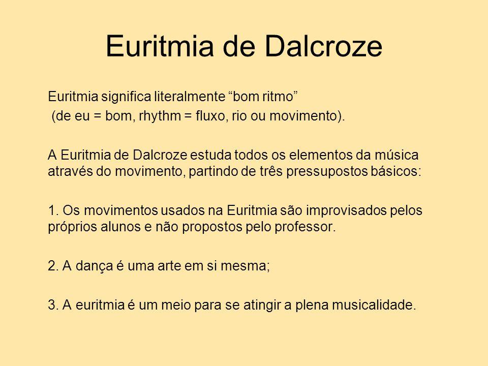 """Euritmia de Dalcroze Euritmia significa literalmente """"bom ritmo"""" (de eu = bom, rhythm = fluxo, rio ou movimento). A Euritmia de Dalcroze estuda todos"""