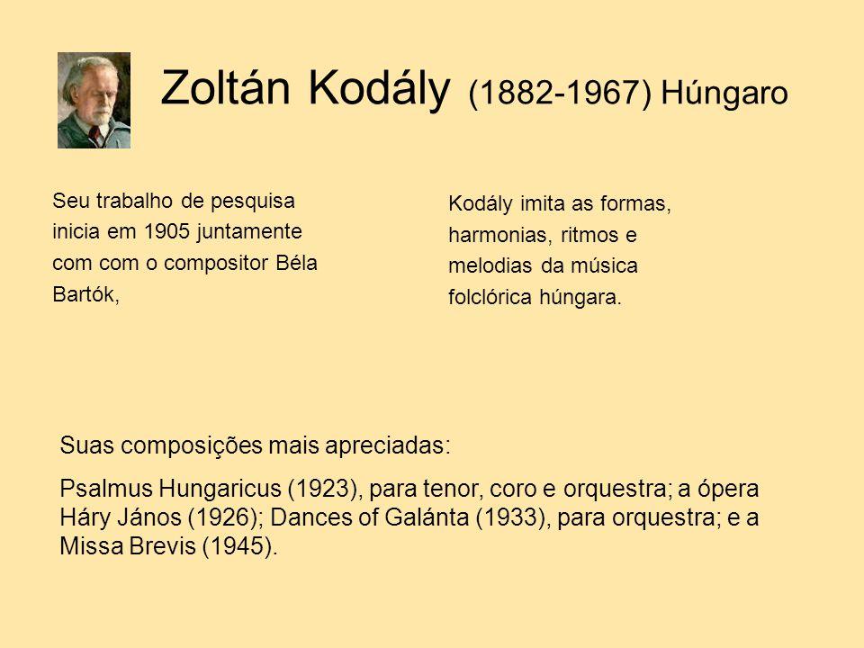 Zoltán Kodály (1882-1967) Húngaro Seu trabalho de pesquisa inicia em 1905 juntamente com com o compositor Béla Bartók, Kodály imita as formas, harmoni
