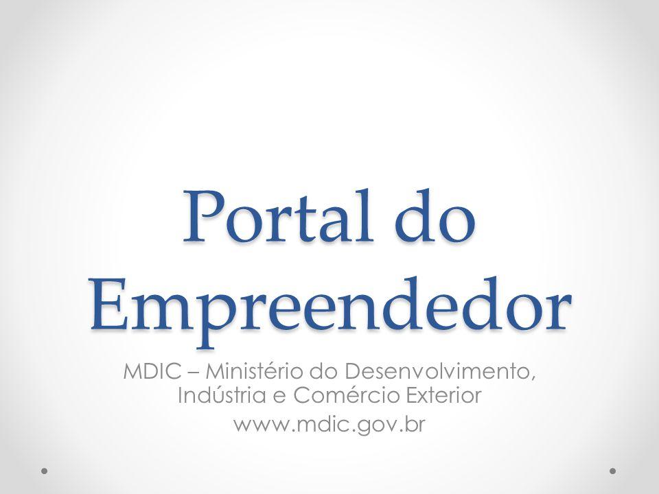 Portal do Empreendedor MDIC – Ministério do Desenvolvimento, Indústria e Comércio Exterior www.mdic.gov.br