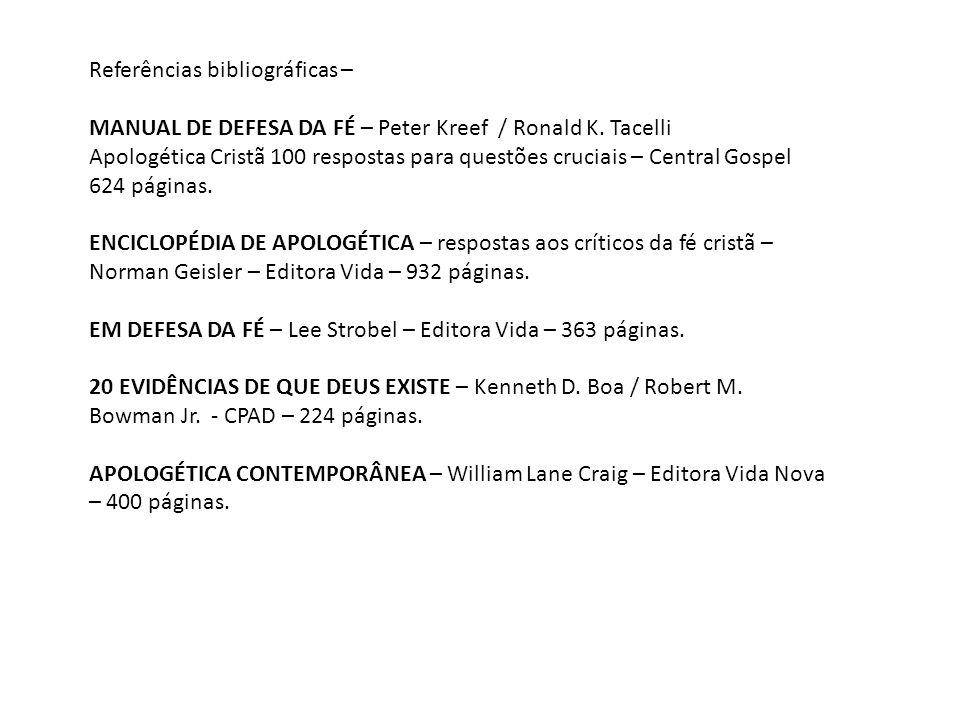 Referências bibliográficas – MANUAL DE DEFESA DA FÉ – Peter Kreef / Ronald K. Tacelli Apologética Cristã 100 respostas para questões cruciais – Centra