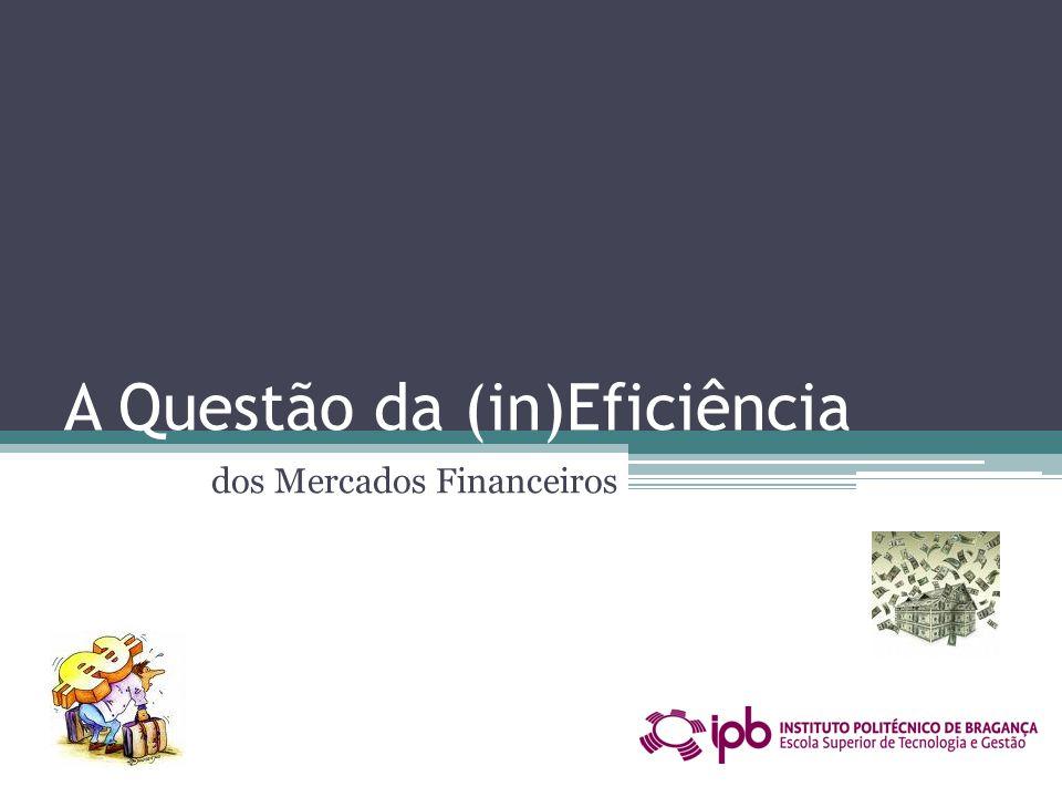 A Questão da (in)Eficiência dos Mercados Financeiros