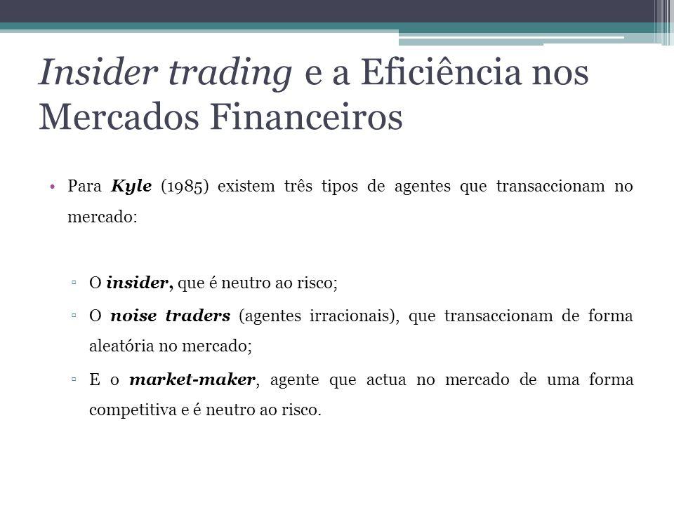 Insider trading e a Eficiência nos Mercados Financeiros •Para Kyle (1985) existem três tipos de agentes que transaccionam no mercado: ▫O insider, que