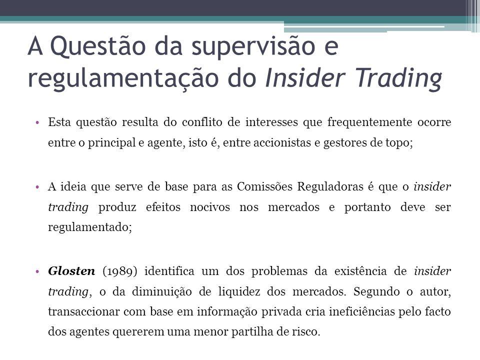 A Questão da supervisão e regulamentação do Insider Trading •Esta questão resulta do conflito de interesses que frequentemente ocorre entre o principa