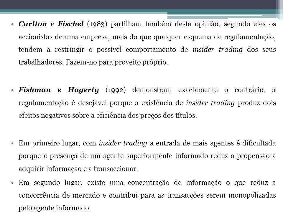 •Carlton e Fischel (1983) partilham também desta opinião, segundo eles os accionistas de uma empresa, mais do que qualquer esquema de regulamentação, tendem a restringir o possível comportamento de insider trading dos seus trabalhadores.
