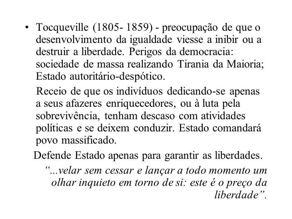•Tocqueville (1805- 1859) - preocupação de que o desenvolvimento da igualdade viesse a inibir ou a destruir a liberdade. Perigos da democracia: socied