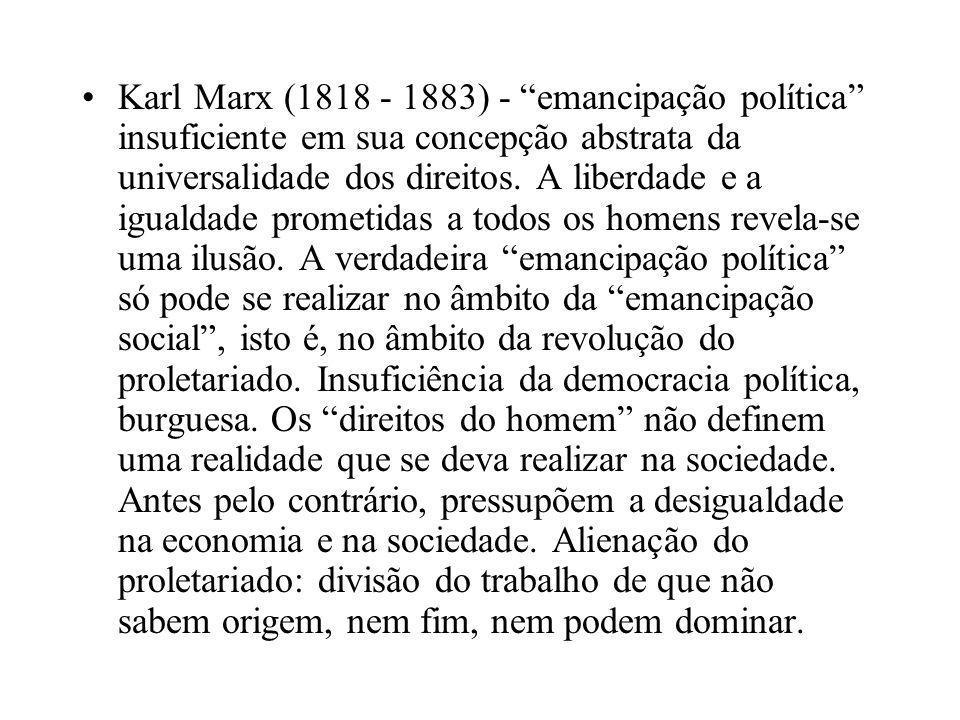 """•Karl Marx (1818 - 1883) - """"emancipação política"""" insuficiente em sua concepção abstrata da universalidade dos direitos. A liberdade e a igualdade pro"""