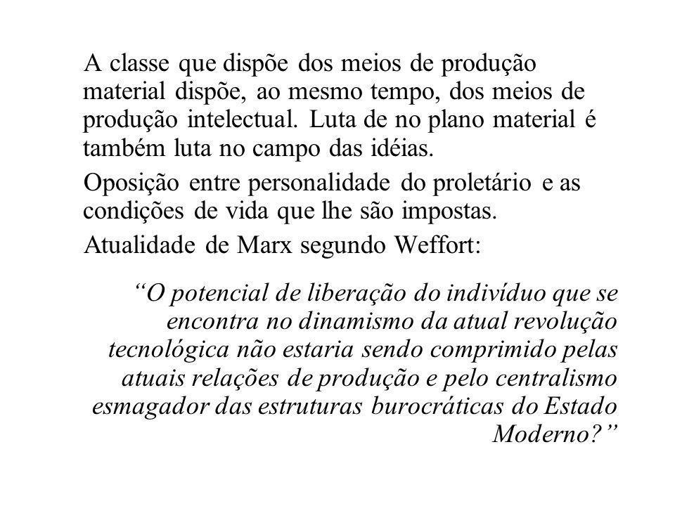 A classe que dispõe dos meios de produção material dispõe, ao mesmo tempo, dos meios de produção intelectual. Luta de no plano material é também luta