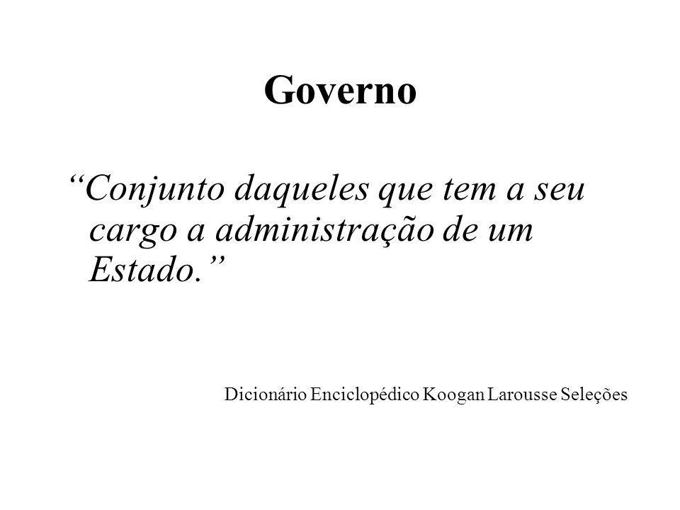"""Governo """"Conjunto daqueles que tem a seu cargo a administração de um Estado."""" Dicionário Enciclopédico Koogan Larousse Seleções"""