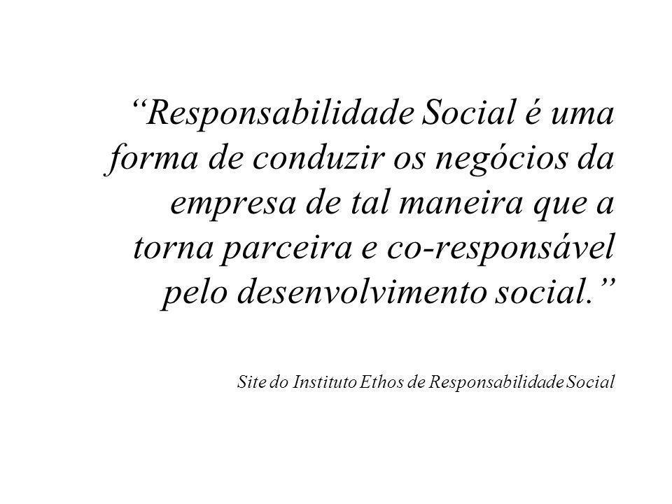 """""""Responsabilidade Social é uma forma de conduzir os negócios da empresa de tal maneira que a torna parceira e co-responsável pelo desenvolvimento soci"""