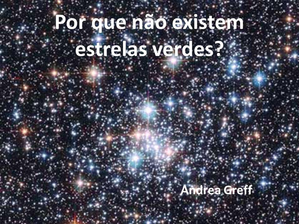 Por que não existem estrelas verdes? Andrea Greff
