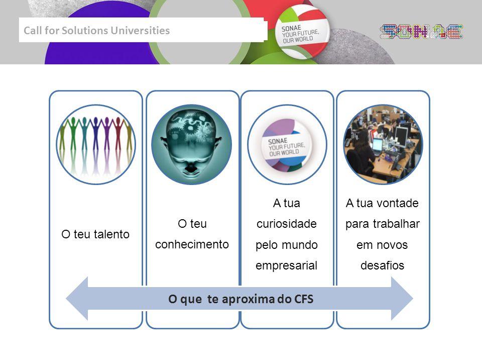 Call for Solutions Universities O teu talento O teu conhecimento A tua curiosidade pelo mundo empresarial A tua vontade para trabalhar em novos desafios O que te aproxima do CFS
