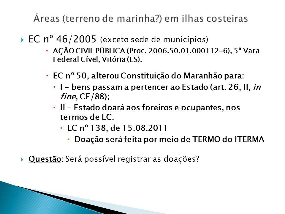  EC nº 46/2005 (exceto sede de municípios)  AÇÃO CIVIL PÚBLICA (Proc. 2006.50.01.000112-6), 5ª Vara Federal Cível, Vitória (ES).  EC nº 50, alterou