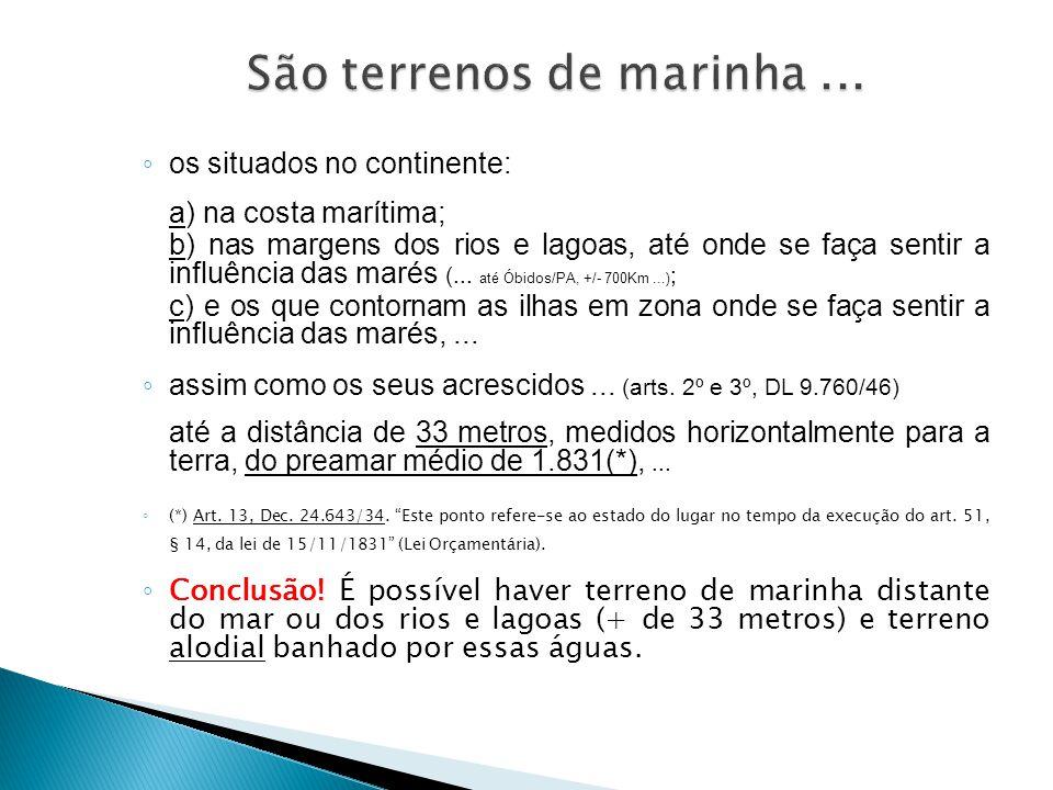 ◦ os situados no continente: a) na costa marítima; b) nas margens dos rios e lagoas, até onde se faça sentir a influência das marés (... até Óbidos/PA