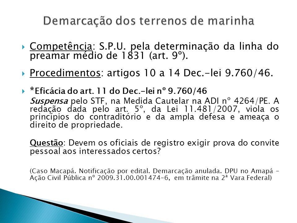  Competência: S.P.U. pela determinação da linha do preamar médio de 1831 (art. 9º).  Procedimentos: artigos 10 a 14 Dec.-lei 9.760/46.  * Eficácia