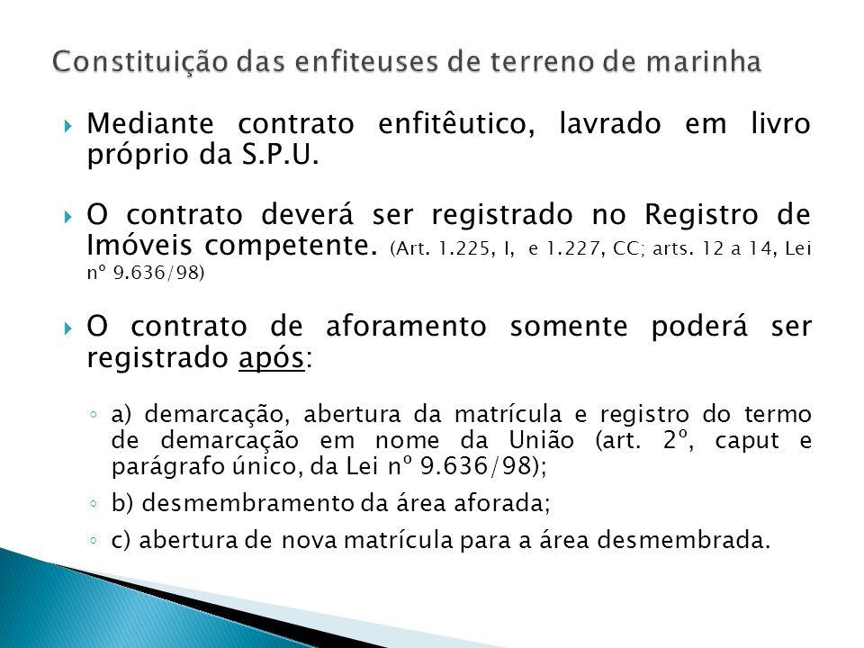  Mediante contrato enfitêutico, lavrado em livro próprio da S.P.U.  O contrato deverá ser registrado no Registro de Imóveis competente. (Art. 1.225,