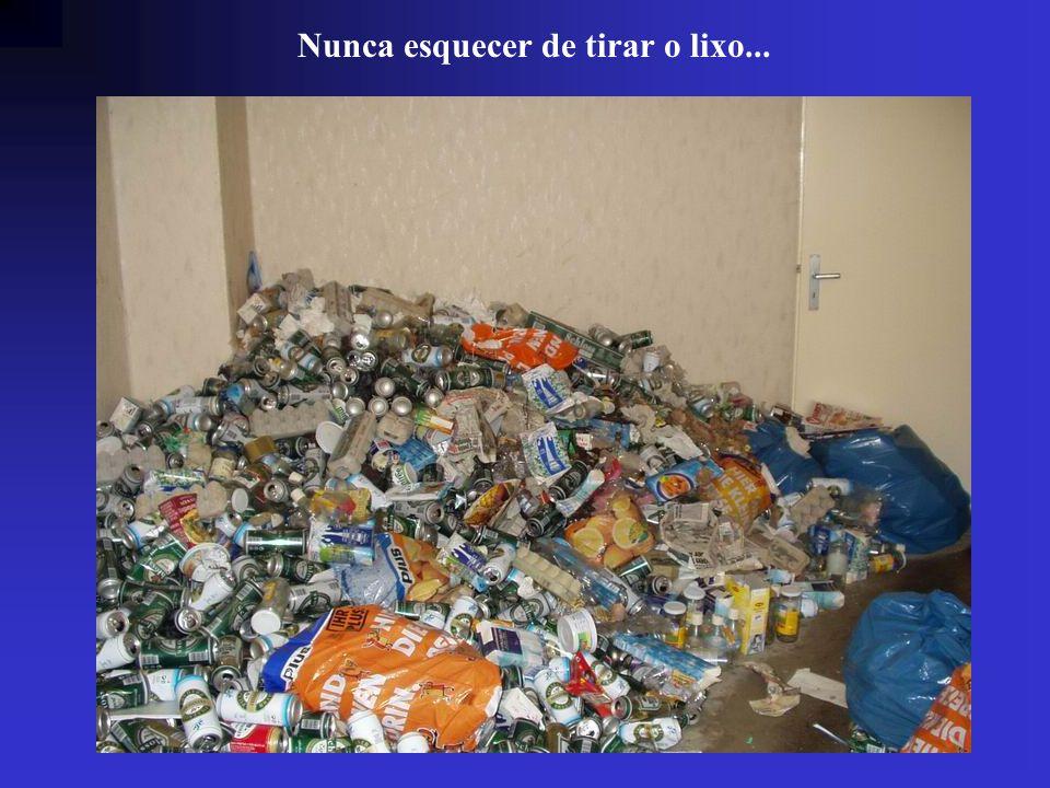 Nunca esquecer de tirar o lixo...