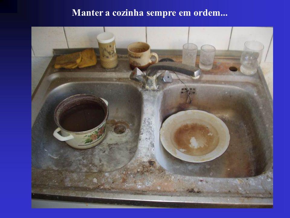Manter a cozinha sempre em ordem...