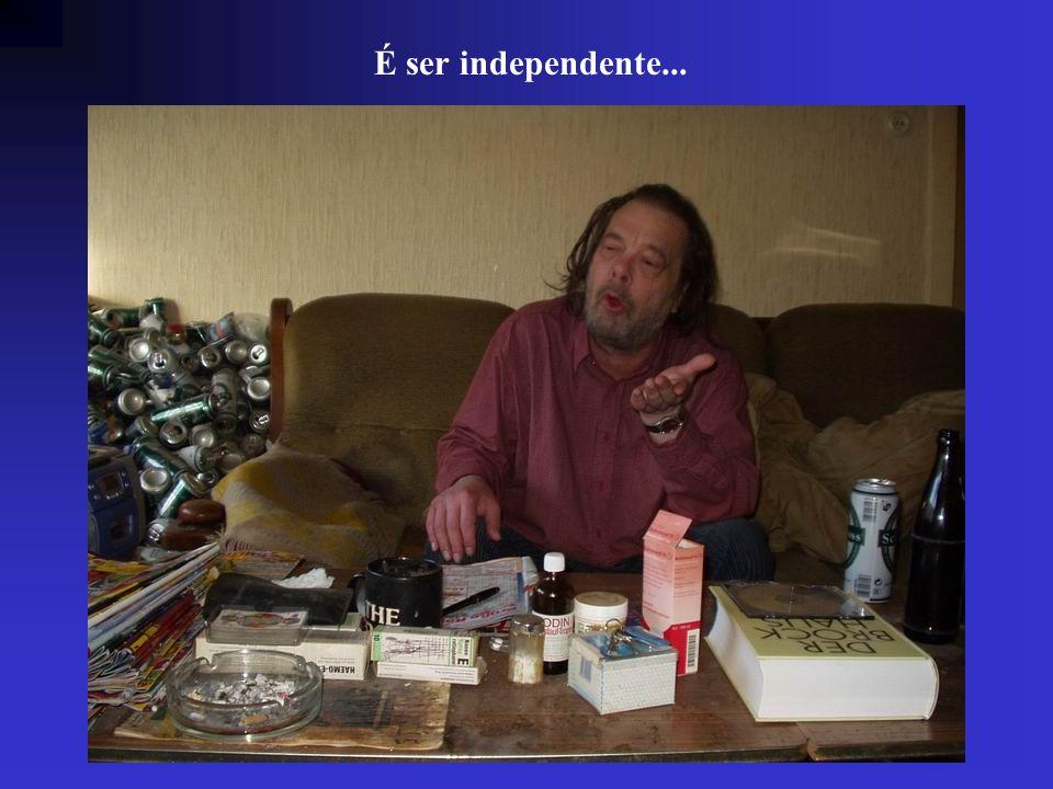 É ser independente...