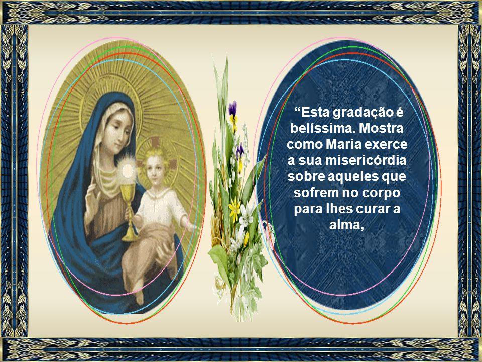 Saúde dos enfermos, Refugio dos pecadores, Consoladora dos aflitos, Auxilio dos cristãos...