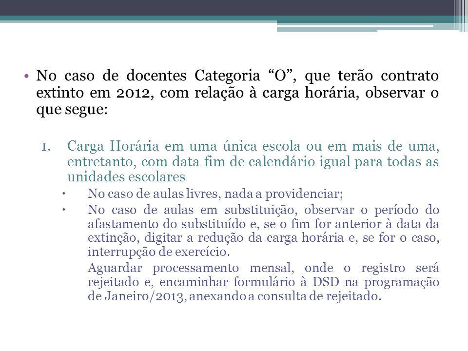 """•No caso de docentes Categoria """"O"""", que terão contrato extinto em 2012, com relação à carga horária, observar o que segue: 1.Carga Horária em uma únic"""
