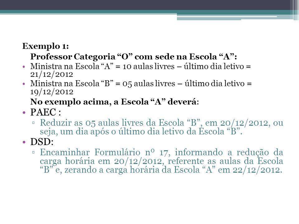 """Exemplo 1: Professor Categoria """"O"""" com sede na Escola """"A"""": •Ministra na Escola """"A"""" = 10 aulas livres – último dia letivo = 21/12/2012 •Ministra na Esc"""