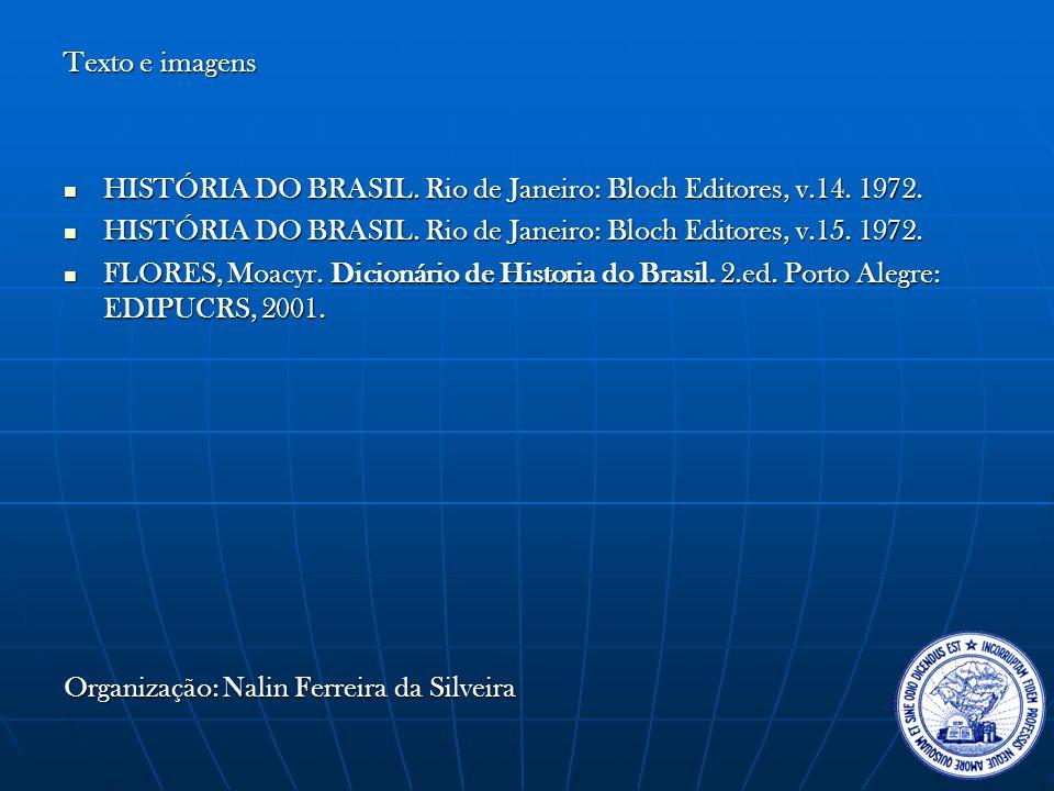 Texto e imagens  HISTÓRIA DO BRASIL.Rio de Janeiro: Bloch Editores, v.14.