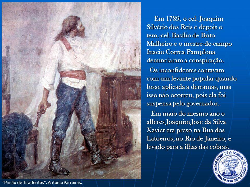 Em 1789, o cel.Joaquim Silvério dos Reis e depois o tem.-cel.