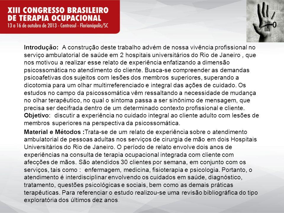 Introdução: A construção deste trabalho advém de nossa vivência profissional no serviço ambulatorial de saúde em 2 hospitais universitários do Rio de
