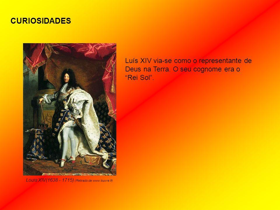 CURIOSIDADES Luís XIV via-se como o representante de Deus na Terra.