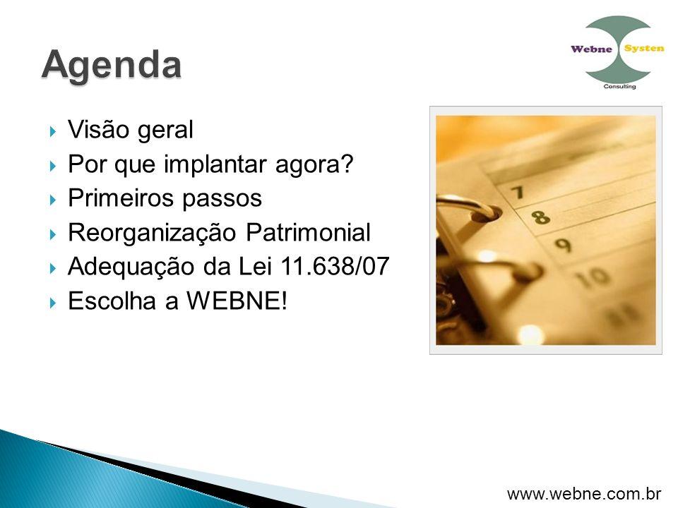  Visão geral  Por que implantar agora?  Primeiros passos  Reorganização Patrimonial  Adequação da Lei 11.638/07  Escolha a WEBNE! www.webne.com.