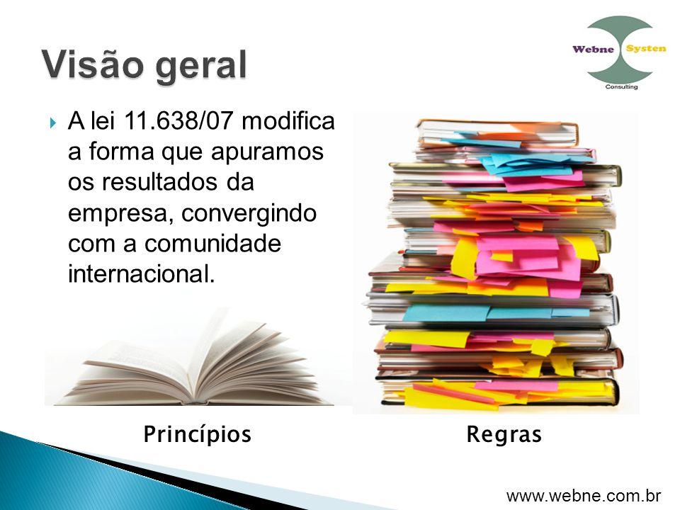  A lei 11.638/07 modifica a forma que apuramos os resultados da empresa, convergindo com a comunidade internacional. PrincípiosRegras www.webne.com.b
