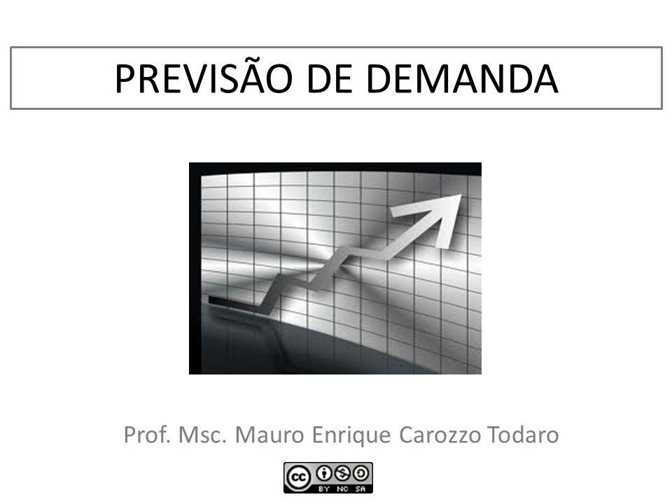 PREVISÃO DE DEMANDA Prof. Msc. Mauro Enrique Carozzo Todaro