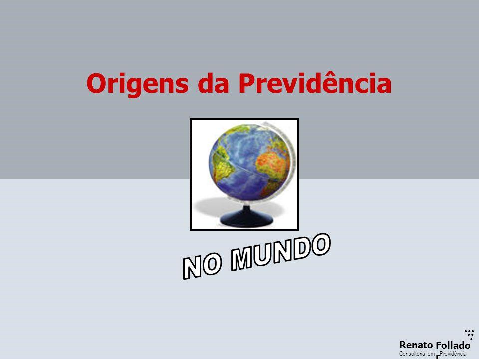 ...... RenatoFollado r Consultoria emPrevidência Origens da Previdência