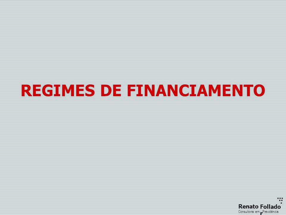 ...... RenatoFollado r Consultoria emPrevidência REGIMES DE FINANCIAMENTO